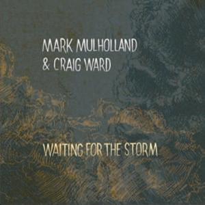 Mark Mulholland Craig Ward Waiting For The Storm